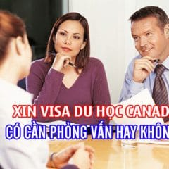 Xin visa du học Canada có cần phỏng vấn hay không, khó hay dễ?